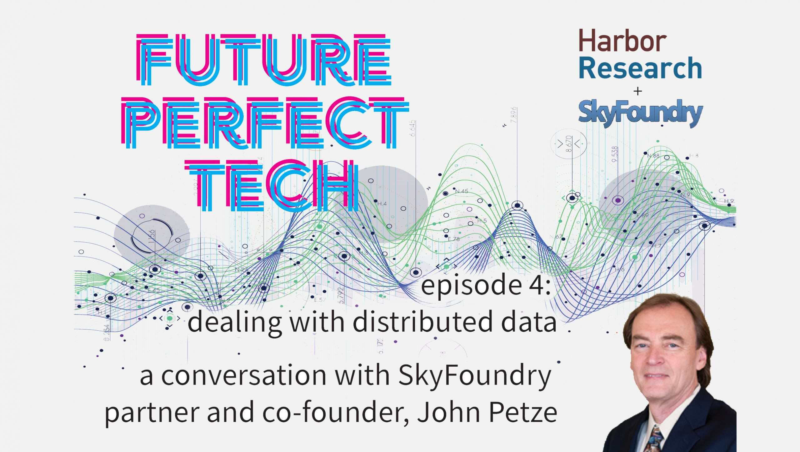 Future Perfect Tech, Episode 4: Dealing with Distributed Data