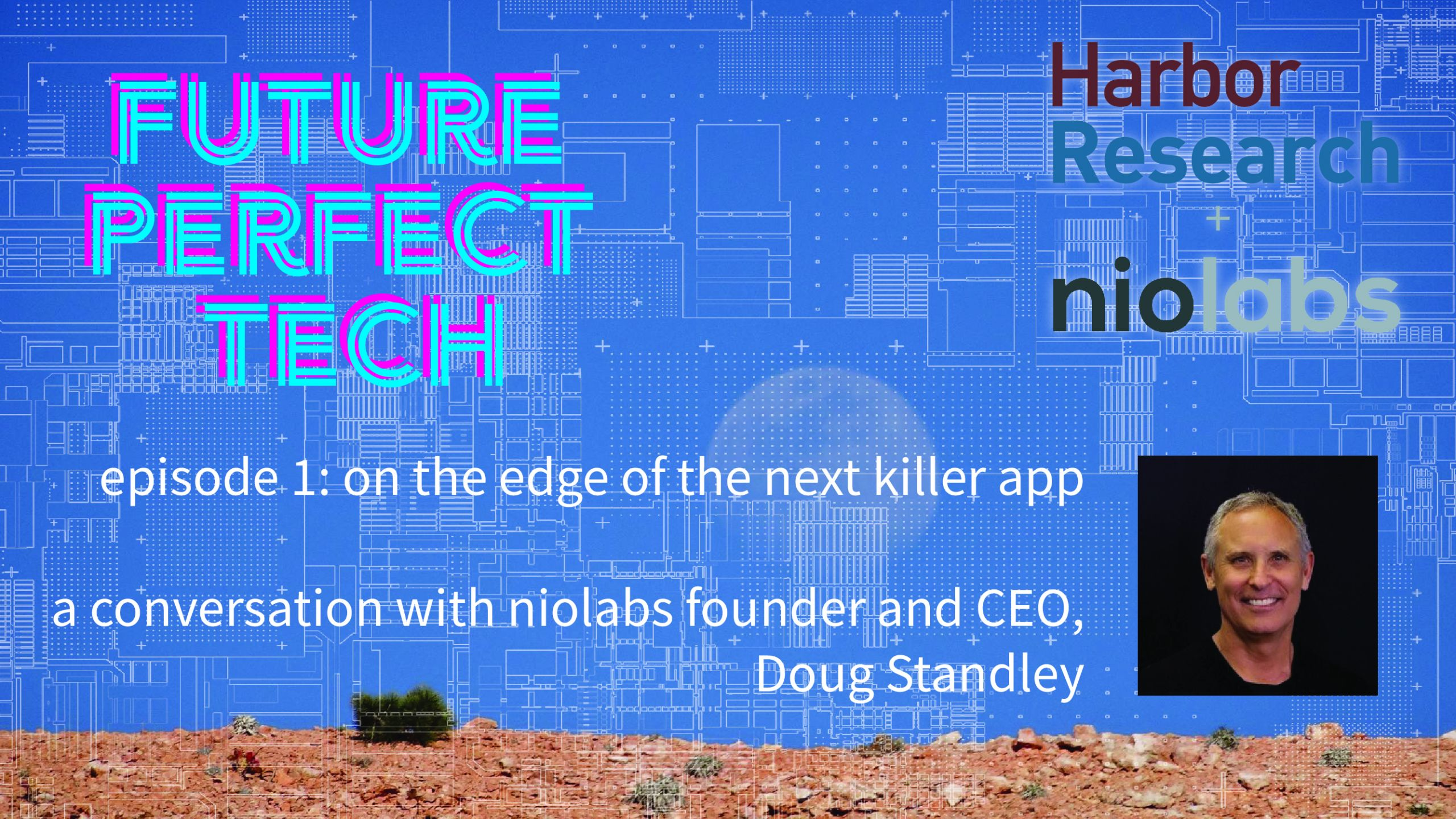 Future Perfect Tech, Episode 1: On the Edge of the Next Killer App